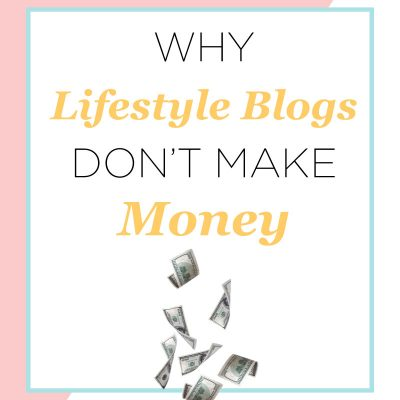 Why Lifestyle Blogs Don't Make Money