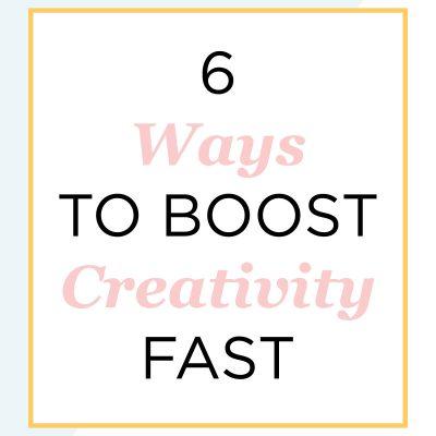 6 Ways to Boost Creativity Fast